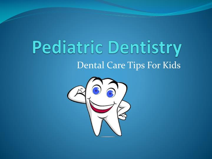 paediatric dentistry dental care for children a guide for parents